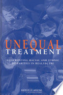 """Unequal Treatment: Confronting Racial and Ethnic Disparities in Health Care (with CD)"" by Institute of Medicine, Board on Health Sciences Policy, Committee on Understanding and Eliminating Racial and Ethnic Disparities in Health Care, Alan R. Nelson, Adrienne Y. Stith, Brian D. Smedley"