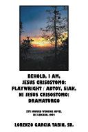 Behold  I Am  Jesus Crisostomo  Playwright   Adtoy  Siak  Ni Jesus Crisostomo  Dramaturgo