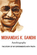 Mohandas K  Gandhi  Autobiography