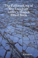 The Pathworking of the Enochian Letter's Magick Ritual Book