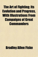 The Art Of Fighting Its Evolution And Progress With Illustrations From Campaigns Of Great Commanders