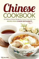 Chinese Cookbook - 25 Delicious Chinese Recipes to Chinese Food Made Easy