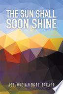 The Sun Shall Soon Shine