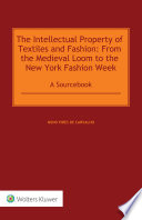 The Intellectual Property of Textiles and Fashion  From the Medieval Loom to the New York Fashion Week