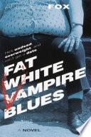 Fat White Vampire Blues Book PDF