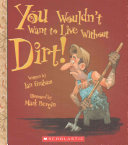 You Wouldn t Want to Live Without Dirt