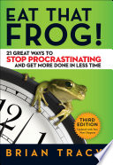 """Eat That Frog!: 21 Great Ways to Stop Procrastinating and Get More Done in Less Time"" by Brian Tracy"