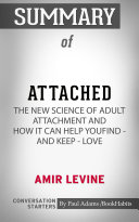 Summary of Attached: The New Science of Adult Attachment and How It Can Help YouFind - and Keep - Love