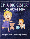 I Am a Big Sister  Coloring Book for Girls with a New Baby Sibling Book