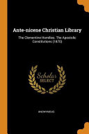 Ante Nicene Christian Library  The Clementine Homilies  the Apostolic Constitutions  1870