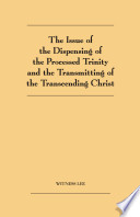 Issue of the Dispensing of the Processed Trinity and Transmitting of the Transcending Christ