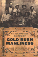 link to Gold rush manliness : race and gender on the Pacific slope in the TCC library catalog