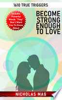 Become Strong Enough to Love: 1610 True Triggers