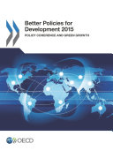 Better Policies for Development 2015 Policy Coherence and Green Growth