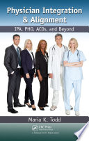 Physician Integration & Alignment  : IPA, PHO, ACOs, and Beyond