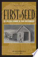First the Seed  : The Political Economy of Plant Biotechnology