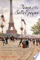 """Dawn of the Belle Epoque: The Paris of Monet, Zola, Bernhardt, Eiffel, Debussy, Clemenceau, and Their Friends"" by Mary McAuliffe"
