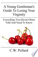 A Young Gentleman s Guide To Losing Your Virginity  Everything You Haven t Been Told And Need To Know