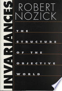 """""""Invariances: The Structure of the Objective World"""" by Robert Nozick"""