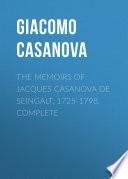 The Memoirs of Jacques Casanova de Seingalt  1725 1798  Complete