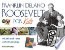 """""""Franklin Delano Roosevelt for Kids: His Life and Times with 21 Activities"""" by Richard Panchyk"""