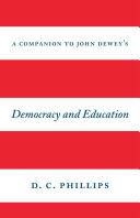 A Companion to John Dewey s  Democracy and Education