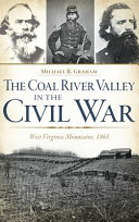 The Coal River Valley in the Civil War  West Virginia Mountains  1861