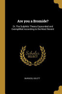 Are You a Bromide?: Or, the Sulphitic Theory Expounded and Exemplified According to the Most Recent Online Book