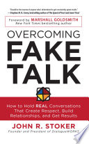 Overcoming Fake Talk How To Hold Real Conversations That Create Respect Build Relationships And Get Results