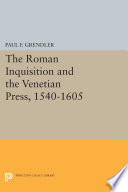 The Roman Inquisition And The Venetian Press 1540 1605 Book PDF