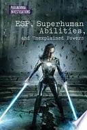 ESP  Superhuman Abilities  and Unexplained Powers