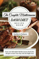 The Complete Mediterranean Dash Diet Recipe Book