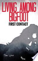 Living Among Bigfoot  First Contact