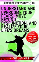 Correct Words  1797    to Understand and Overcome Your Fears  Move Beyond Dysfunction  and Realize Your Life s Dreams