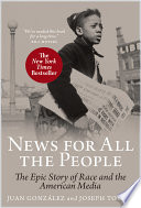 News for All the People  The Epic Story of Race and the American Media Book