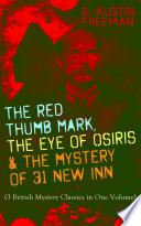 THE RED THUMB MARK  THE EYE OF OSIRIS   THE MYSTERY OF 31 NEW INN  3 British Mystery Classics in One Volume