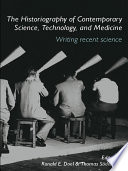 The Historiography of Contemporary Science  Technology  and Medicine