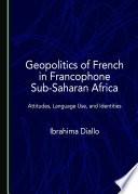 Geopolitics Of French In Francophone Sub Saharan Africa