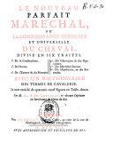 Le nouveau parfait maréchal ou La connaisance générale et universelle du cheval divisé en six traités...