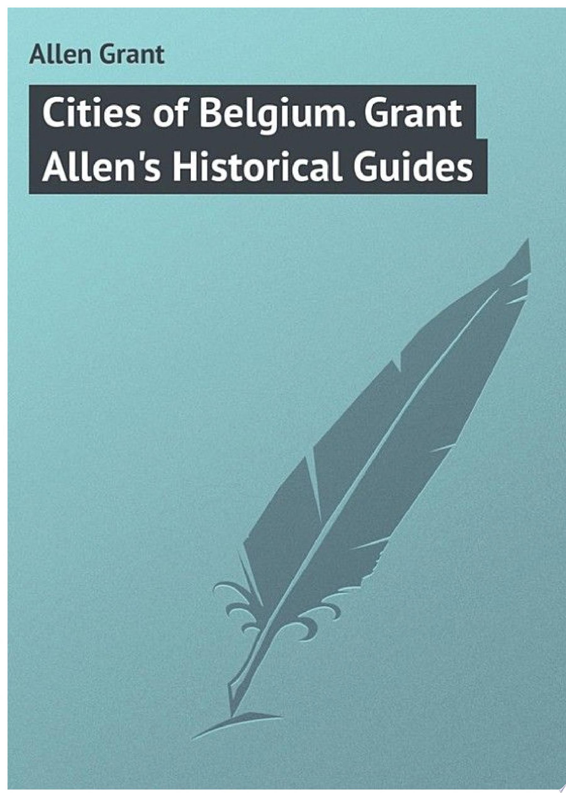 Cities of Belgium  Grant Allen s Historical Guides
