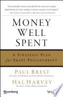 """Money Well Spent: A Strategic Plan for Smart Philanthropy"" by Paul Brest, Hal Harvey"