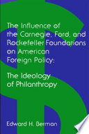 The Influence of the Carnegie  Ford  and Rockefeller Foundations on American Foreign Policy Book