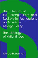 The Influence of the Carnegie, Ford, and Rockefeller Foundations on American Foreign Policy