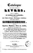 Catalogue d'une grande collection de livres ... en particulier pour l'histoire Belgique ... nombre de manuscrits, suivie de chartres ... provenant de la bibliothéque de feu Mr. François Jean Pierre Hye-Schoutheer ...
