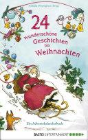 24 wunderschöne Geschichten bis Weihnachten - Ein Adventskalenderbuch