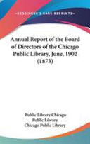 Annual Report Of The Board Of Directors Of The Chicago Public Library June 1902