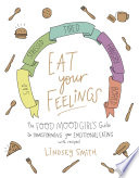 """Eat Your Feelings: The Food Mood Girl's Guide to Transforming Your Emotional Eating"" by Lindsey Smith"