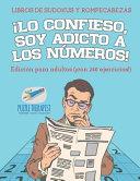 ¡Lo confieso, soy adicto a los números!   Libros de sudokus y rompecabezas   Edición para adultos (¡con 240 ejercicios!)
