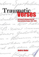 Traumatic Verses  : On Poetry in German from the Concentration Camps, 1933-1945