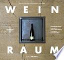 Wein und Raum  : Architektonische Konzepte zum Präsentieren, Probieren und Genießen